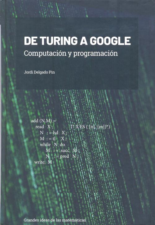 De Turing a Google b: computación y programación / Jordi Delgado Pin