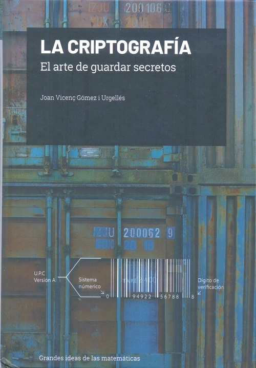 La Criptografía : el arte de guardar secretos / Joan Vicenç Gómez Urgellés