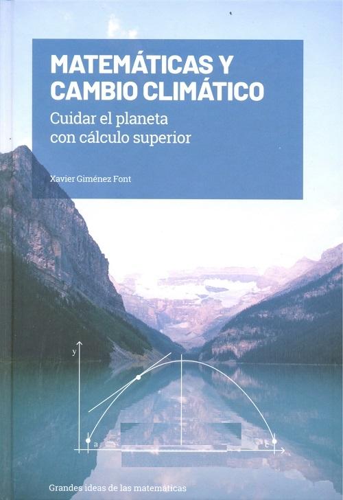 Matemáticas y cambio climático : cuidar el planeta con cálculo superior / Xavier Giménez Font