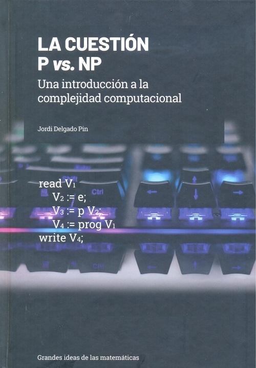 La Cuestión P vs. NP : una introducción a la complejidad computacional / Jordi Delgado Pin