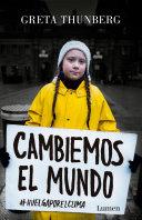 Cambiemos el mundo : #huelgaporelclima / Greta Thunberg ; traducido del inglés por Aurora Echevarría