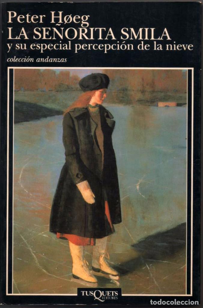 La Señorita Smila y su especial percepción de la nieve / Peter Høeg ; traducido del danés por Ana Sofía Pascual