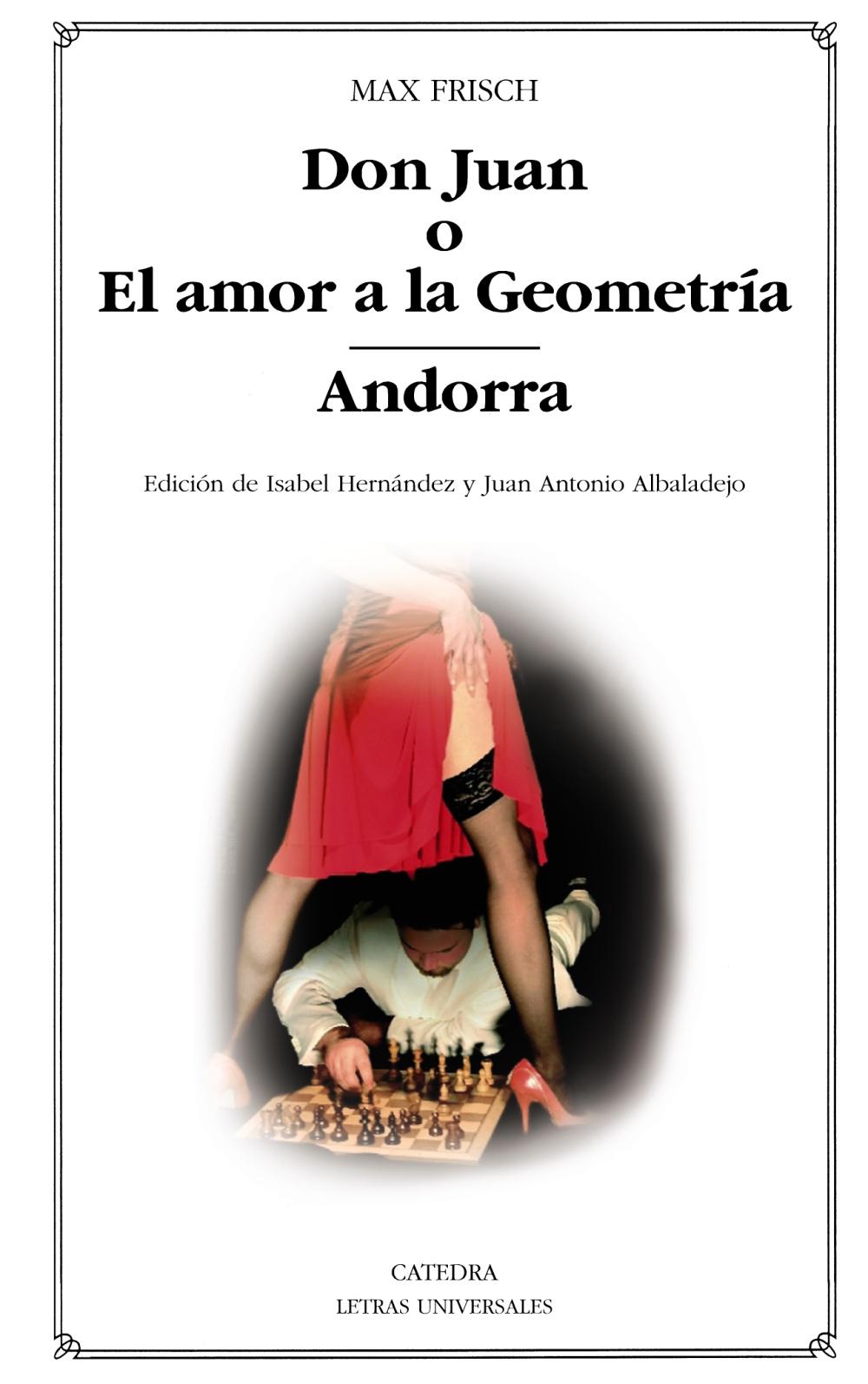 Don Juan, o, el amor a la Geometría ; Andorra / Max Frisch ; edición de Isabel Hernández y Juan Antonio Albadalejo ; traducción de Isabel Hernández y Juan Antonio Albadalejo