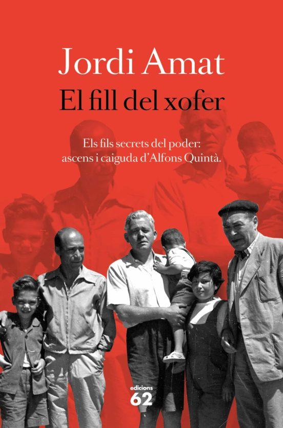 El Fill del xofer : els fils secrets del poder: ascens i caiguda d'Alfons Quintà / Jordi Amat ; traducció: Ricard Vela