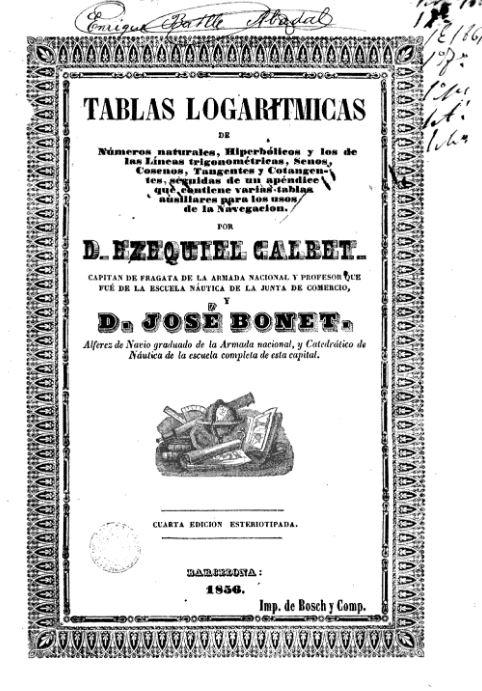 Tablas logarítmicas de números naturales hiperbólicos y los de la línea trigonométrica, ... ausiliares para los usos de la navegación / por d. Ezequiel Calbet y d. José Bonet