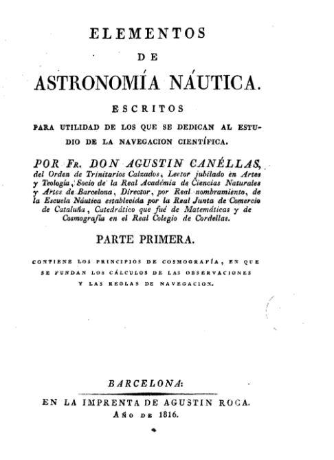 Elementos de astronomía náutica : escritos para utilidad de los que se dedican al estudio de la navegación científica / por d. Agustín Canéllas