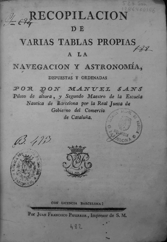 Recopilación de varias tablas propias a la navegación y astronomía / dispuestas y ordenadas por don Manuel Sans