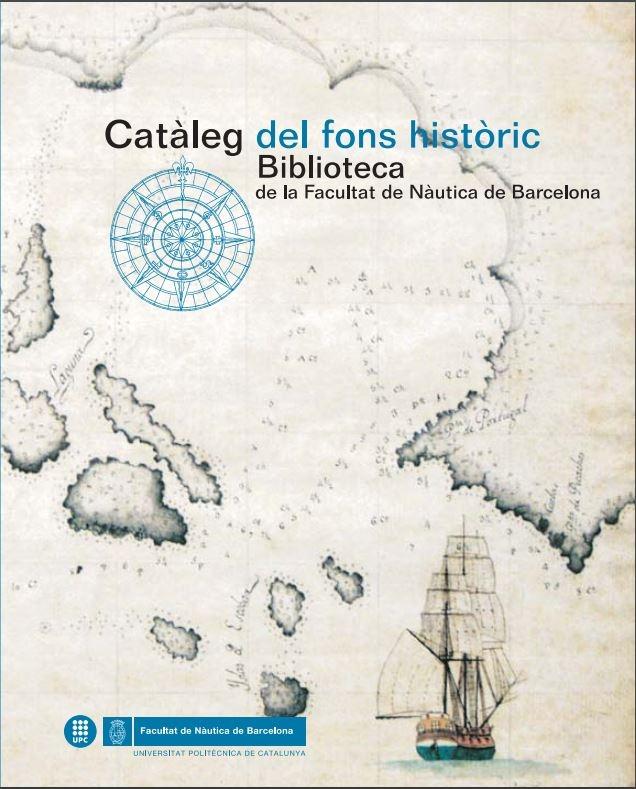 Catàleg del fons històric [Recurs electrònic] : Biblioteca de la Facultat de Nàutica de Barcelona / a cura de Pilar Nieto, Charo Piera, Carme Urgell