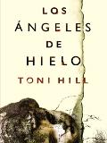 Los Ángeles de hielo / Toni Hill