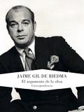 El Argumento de la obra : correspondencia (1951-1989) / Jaime Gil de Biedma ; edición de Andreu Jaume