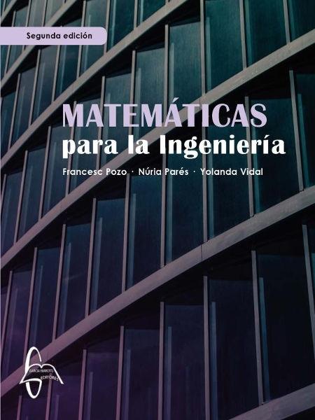 Matemáticas para la ingeniería / Francesc Pozo, Núria Parés, Yolanda Vidal (Departamento de Matemáticas, Universidad Politécnica de Cataluña (UPC))