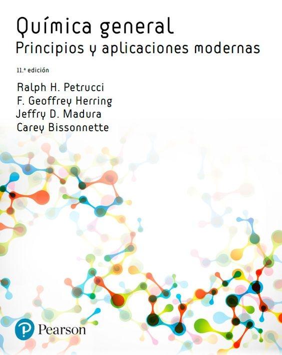 Química general : principios y aplicaciones modernas / Ralph H. Petrucci, F. Geoffrey Herring, Jeffry D. Madura, Carey Bissonnette