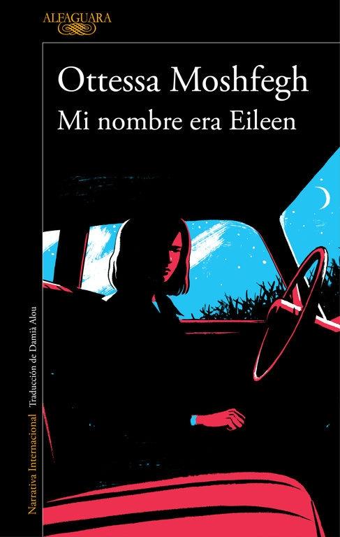 Mi nombre era Eileen / Ottessa Moshfegh ; traducción del inglés de Damià Alou