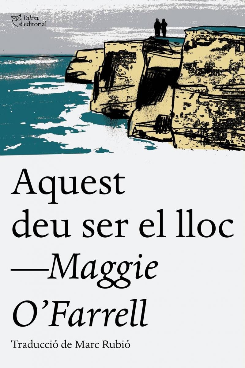 Aquest deu ser el lloc / Maggie O'Farrell ; traducció de Marc Rubió